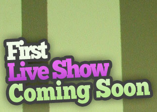 First Live Show Coming Soon